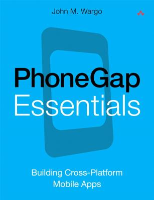 Phonegap Essentials By Wargo, John M.