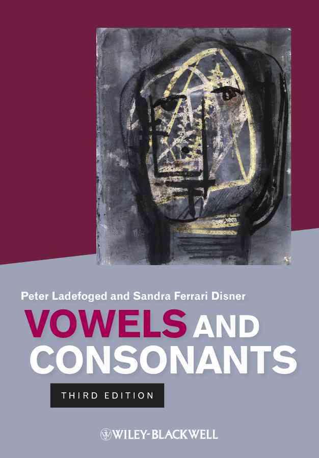 Vowels and Consonants By Ladefoged, Peter/ Disner, Sandra Ferrari